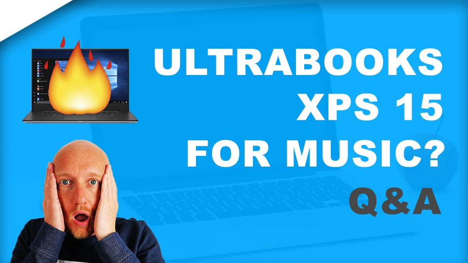 Dell XPS 15 laptop best for music production?? Ultrabooks overheating ??